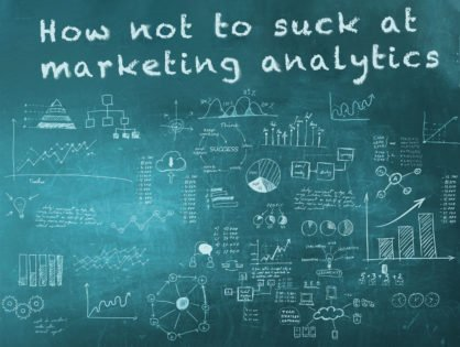 How Not to Suck at Marketing Analytics